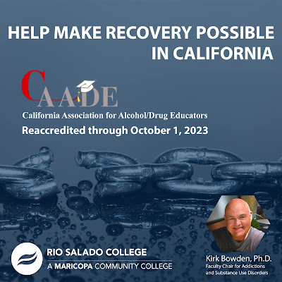 Poster with image of a broken chain.  Text: Help Make Recovery Possible in California.  CAADE California Association for Alcohol/Drug Educators Reaccrdited through Oct. 1, 2023.  Rio Salado and Maricopa Community Colleges logos.  Image of Kirk Bowden, with text: Faculty Chair for Addictions and Substance Use Disorders