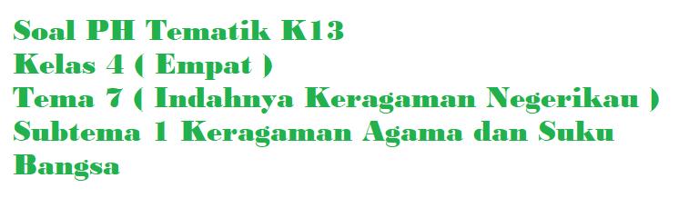 Soal PH Kelas 4 Tema 7 Subtema 1 Keragaman Agama dan Suku Bangsa di Negeriku