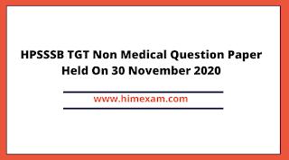 HPSSSB TGT Non Medical Question Paper Held On 30 November 2020