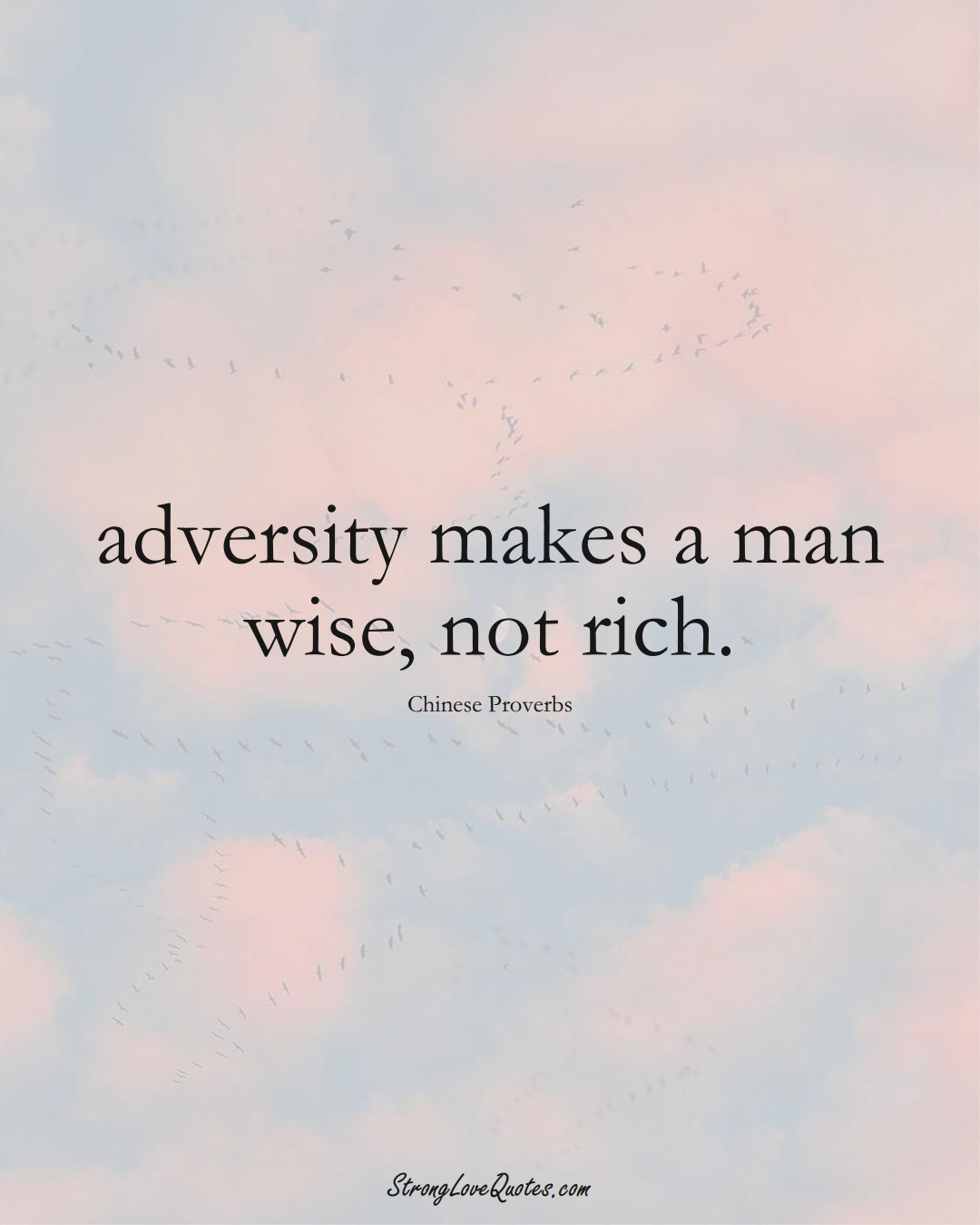 adversity makes a man wise, not rich. (Chinese Sayings);  #AsianSayings