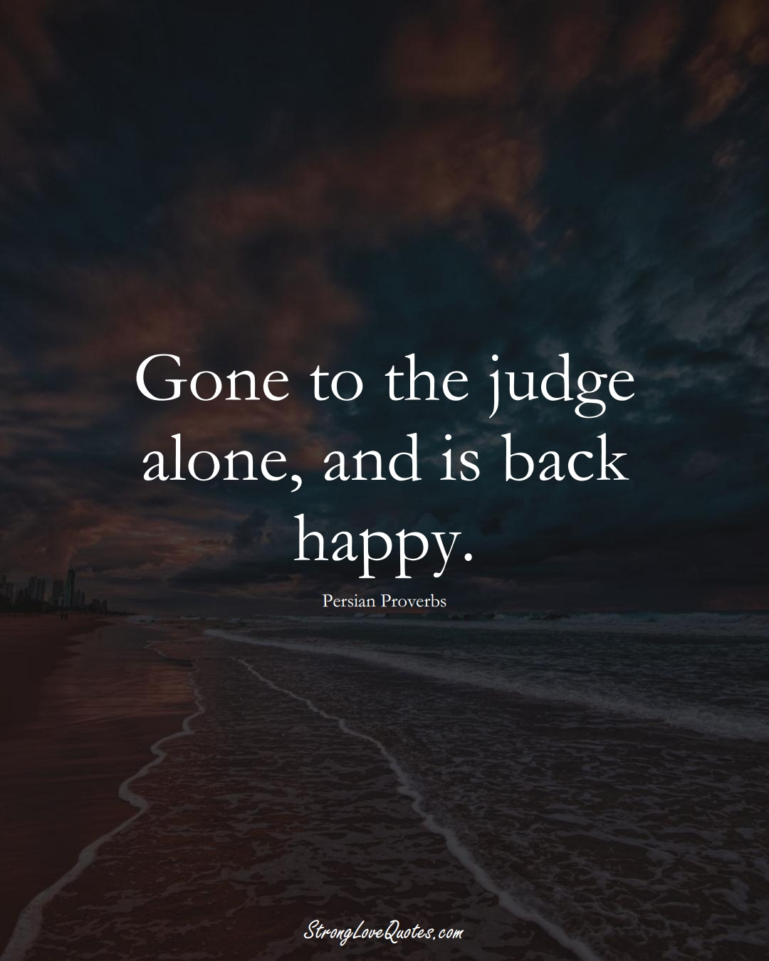 Gone to the judge alone, and is back happy. (Persian Sayings);  #aVarietyofCulturesSayings