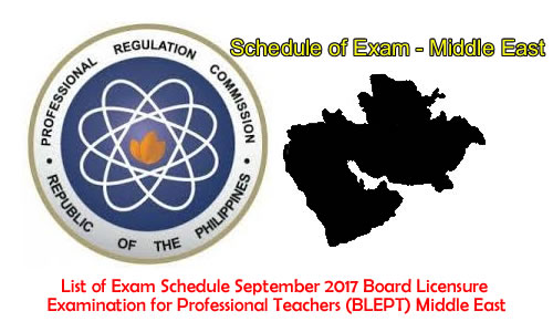 List of Exam Schedule September 2017 Board Licensure Examination for Professional Teachers (BLEPT) Middle East