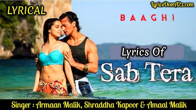 Sab Tera Lyrics - Baaghi | Armaan Malik | Lyrics Over A2z