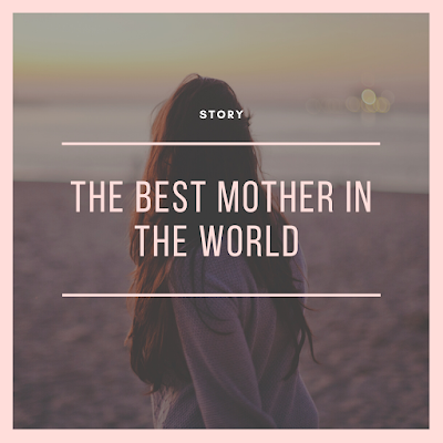 The best Mother in the World (story)