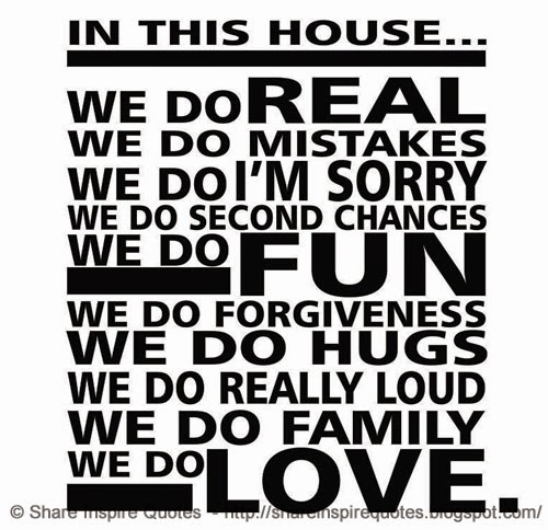 Quotes On Forgiveness And Second Chances: In This HOUSE... We Do REAL We Do MISTAKES We Do I'M SORRY