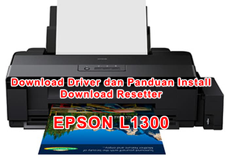 Download Driver Epson L1300 Dan Resetter Epson L1300 Pakiqin Com