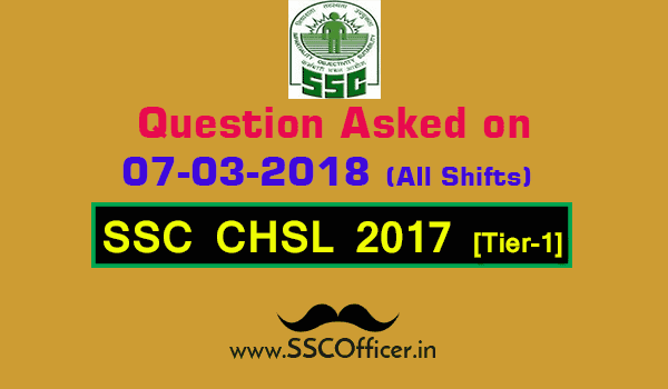 Questions Asked on 7th March in SSC CHSL 2017 Tier-I All Shifts [PDF]- SSC Officer