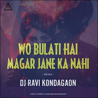 WO BULATI HAI MAGAR JANE KA NAHI - REMIX - DJ RAVI KONDAGAON