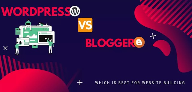 WordPress vs Blogger Which One is the Best for Your Blog?