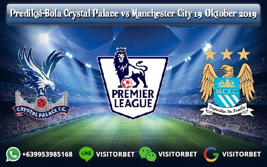 Prediksi Skor Crystal Palace vs Manchester City 19 Oktober 2019