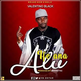 [Music] Valentino Black - Ife Ana Alu (Prod. By Megabytez)