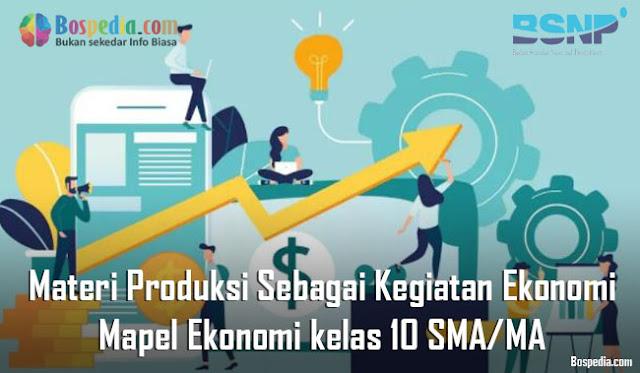 Materi Produksi Sebagai Kegiatan Ekonomi Mapel Ekonomi kelas 10 SMA/MA