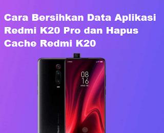 Cara Bersihkan Data Aplikasi Redmi K20 Pro dan Hapus Cache Redmi K20