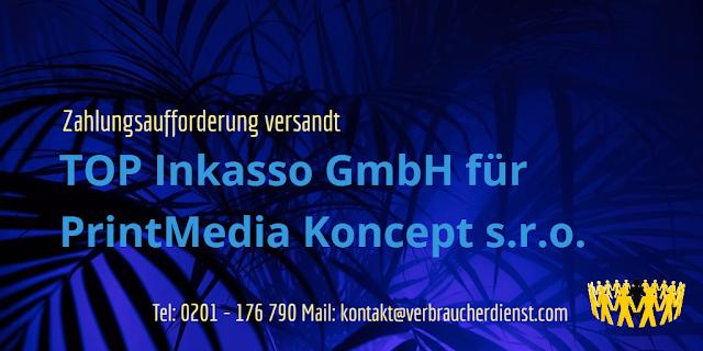 TOP Inkasso GmbH fordert für PrintMedia Koncept s.r.o.