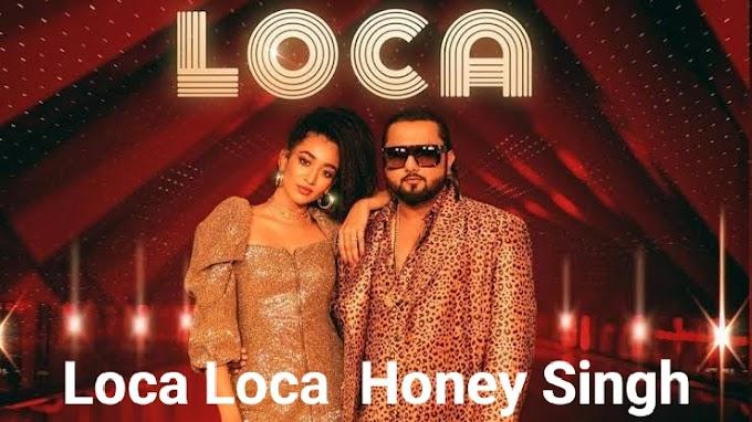 Loca Loca song Yo Yo Honey Singh lyrics