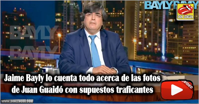 Jaime Bayly lo cuenta todo acerca de las fotos de Juan Guaidó con supuestos traficantes
