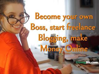 Become your own Boss, start freelance  Blogging, make  Money Online