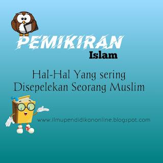 hal-hal yang sering diabaikan seorang muslim