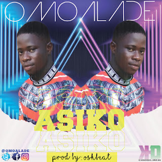 asiko by omoalade, omoalade asiko mp3 download, naija music, latest naija music,This is a brand new one from the youngster popularly known as Omoalade and he called this one Asiko, it was produced by Oshbeat.