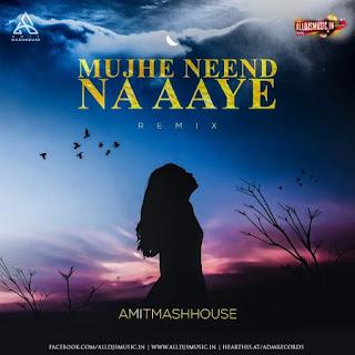 Mujhe Neend Na Aaye (Remix) - Amitmashhouse [NewDjsWorld.Com]