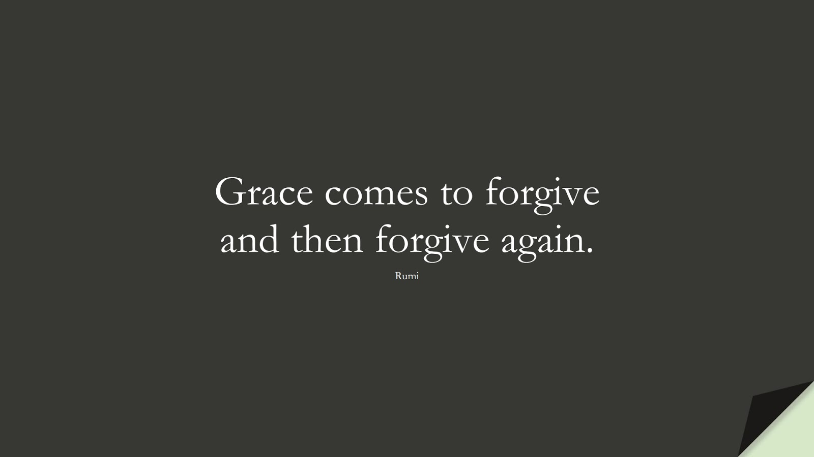 Grace comes to forgive and then forgive again. (Rumi);  #RumiQuotes