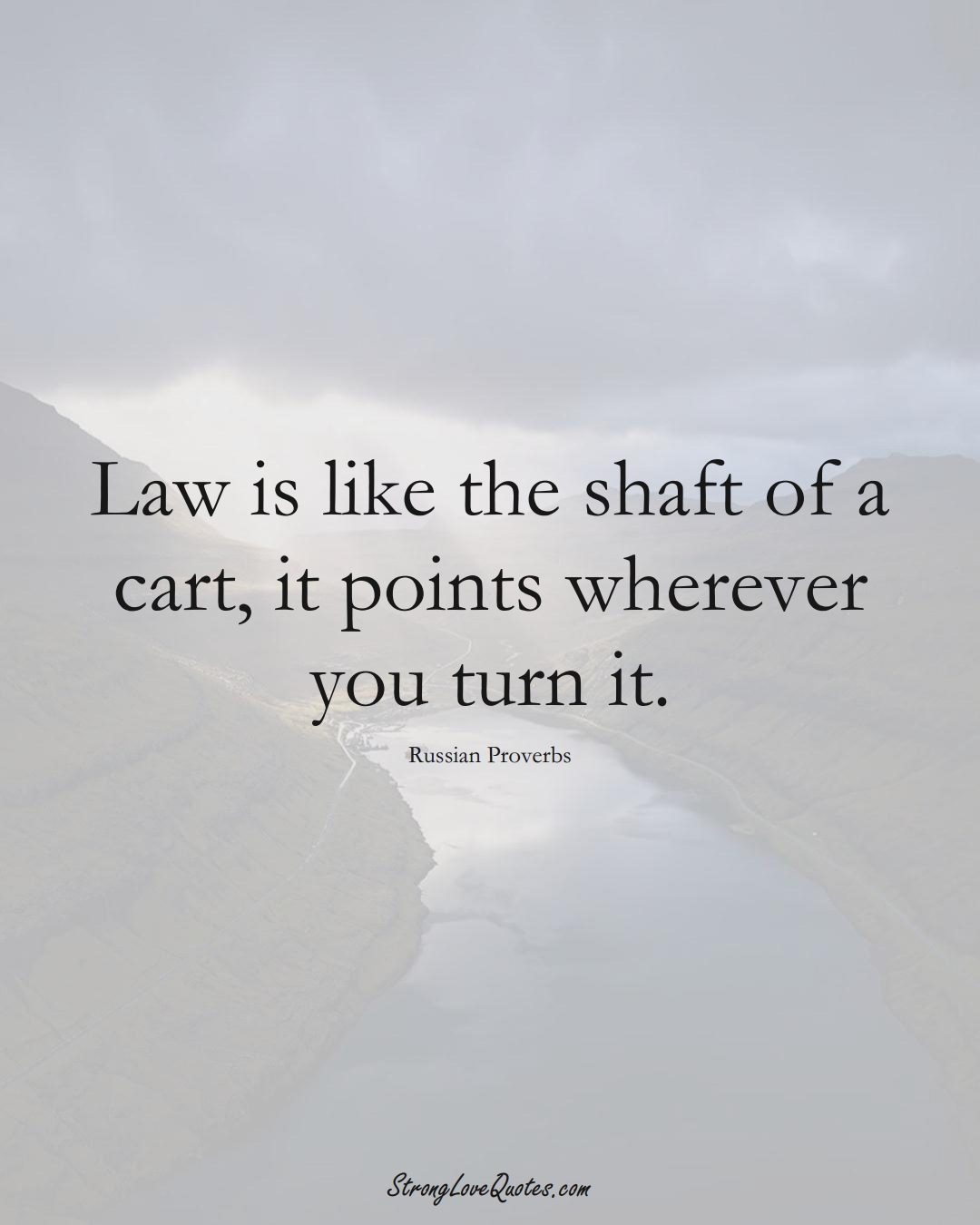 Law is like the shaft of a cart, it points wherever you turn it. (Russian Sayings);  #AsianSayings
