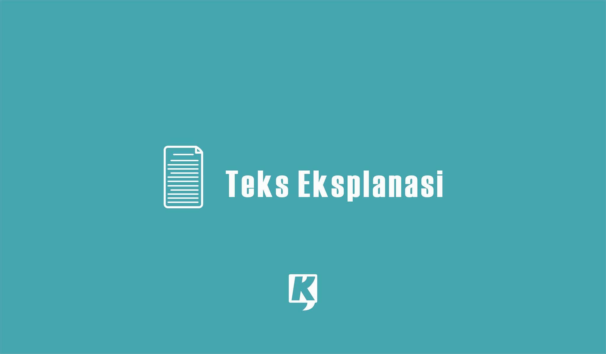 Teks Eksplanasi : Pengertian, Ciri, Struktur, Tujuan, Skema, Jenis, Kaidah, Manfaat dan Contoh