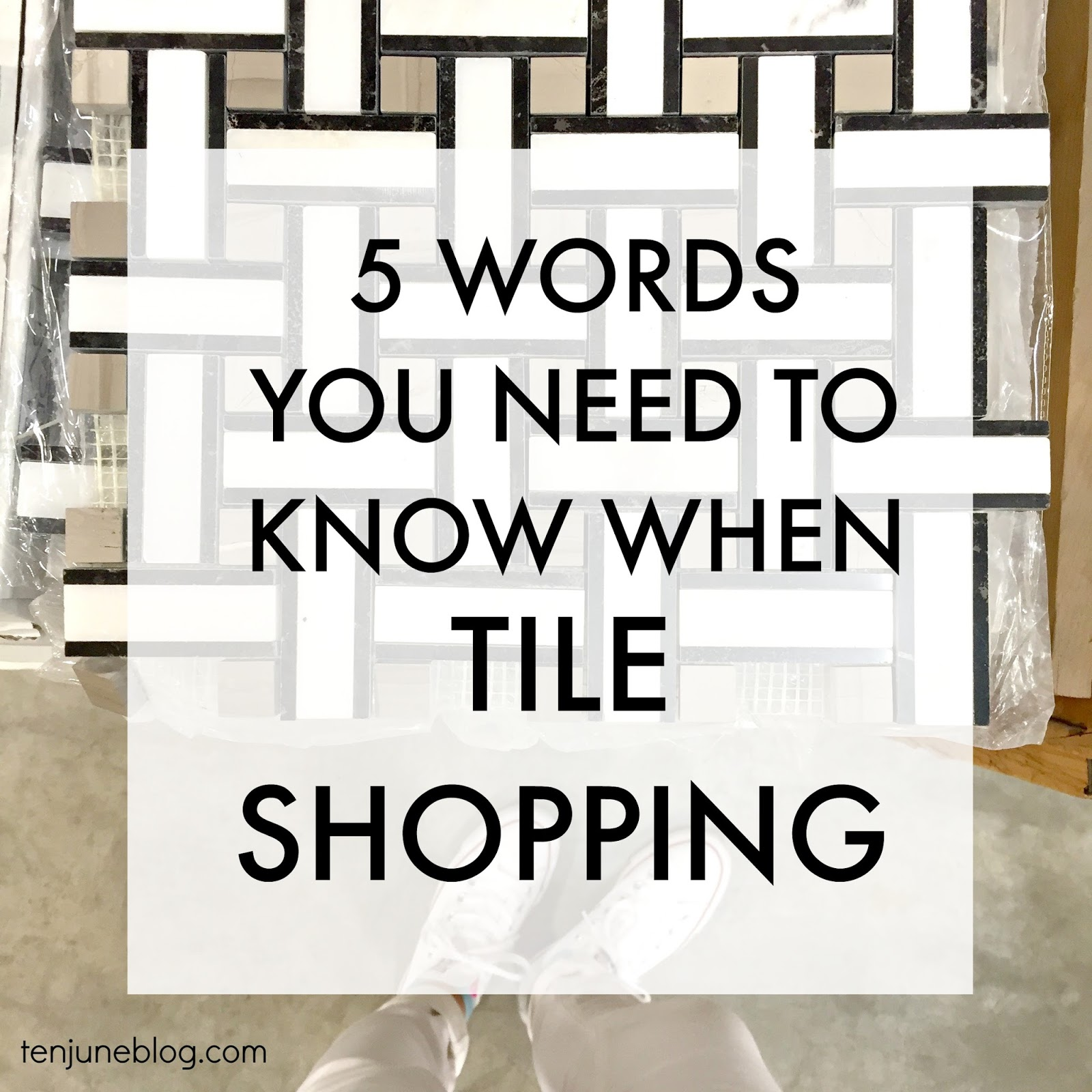 Ten June: 5 Words You Need to Know When Tile Shopping