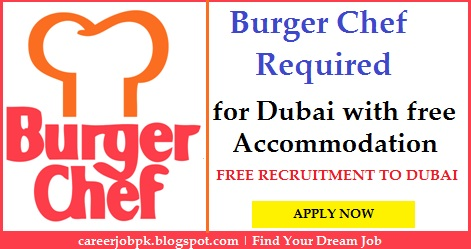 Burger Chef jobs in Dubai with free Accommodation