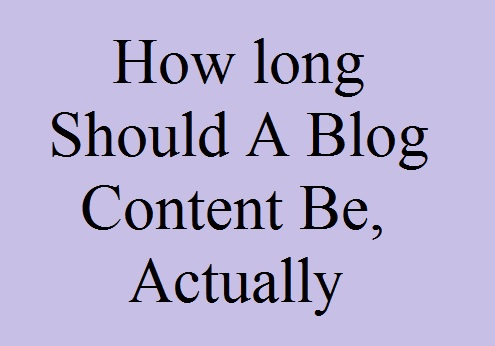 How long Should A Blog Content Be, Actually