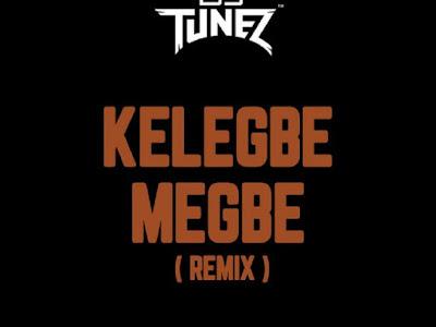 [Music] Adekunle Gold ft. DJ Tunez - Kelegbe megbe