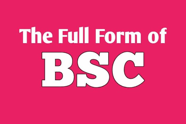 What is The Full Form of BSC ? BSC Full Form