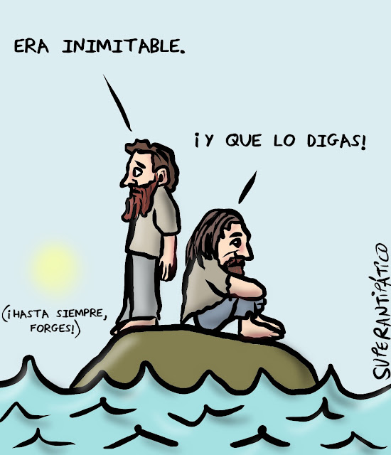 Era inimitable. ¡Y que lo digas!