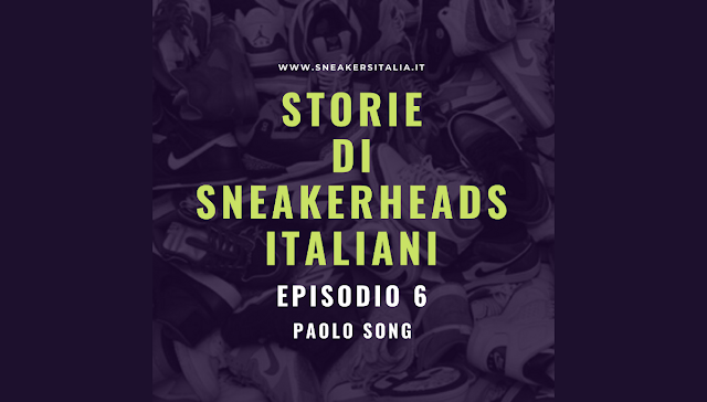 Storie di Sneakerheads Italiani - EP 6 - Paolo Song