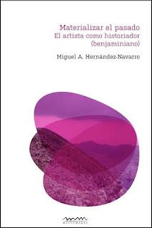 Materializar el pasado. El artista como historiador (benjaminiano) /Miguel A. Hernández-Navarro