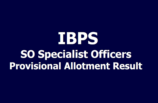 IBPS SO Specialist Officers Provisional Allotment Result (CRP SPL -VII 2017) 2019