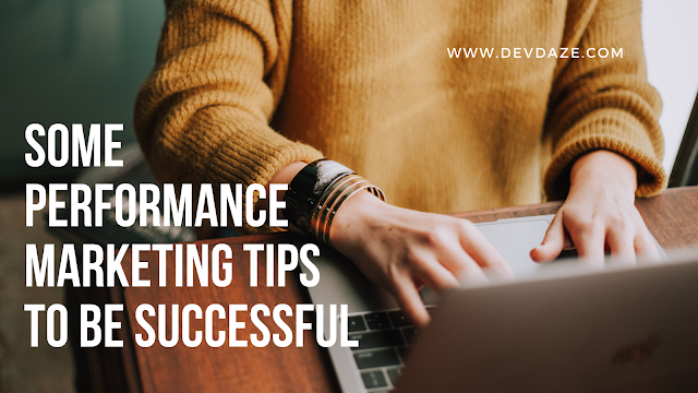 Some Performance Marketing Tips to be Successful