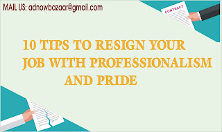 10 TIPS TO RESIGN YOUR JOB WITH PROFESSIONALISM AND PRIDE