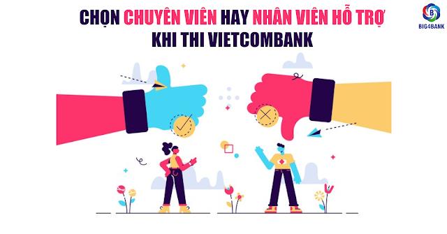 Chọn Chuyên Viên Hay Nhân Viên Hỗ Trợ Khi Thi Vietcombank