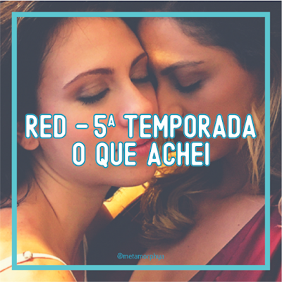 RED - 5ª Temporada, o que Achei