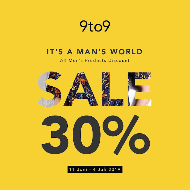 "#9to9 - #Promo Diskon Hingga 30% ""Its a Man's World"" (s.d 04 Juli 2019)"