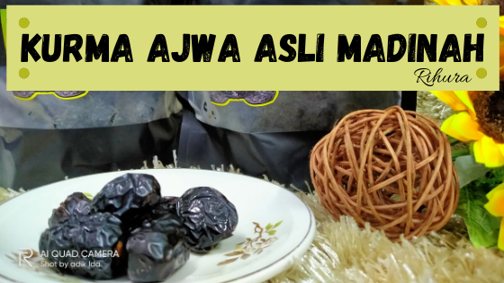 Kurma Ajwa Asli Madinah (Rihura) Lembut Yang Wajib Dimiliki