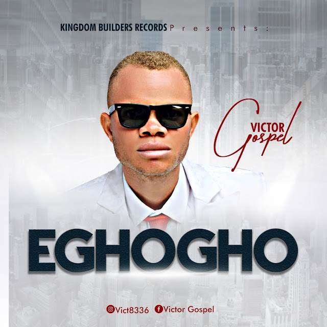 Music: Eghogho – Victor Gospel