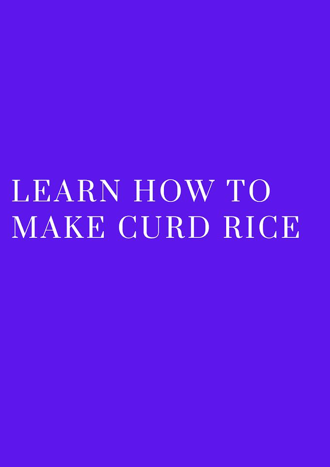 जाने दही वाले चावल कैसे बनाए जाते हैं, Learn how to make curd rice