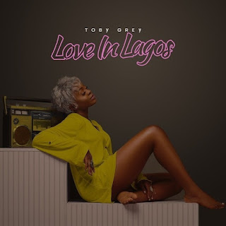 """Nigerian Songstress Toby Gray Drops New Single """"Eko"""" Off Her 6-Tracked Ep Titled """"Love In Lagos"""" The Powerful Singer Who Has Been Off The Scene For Some Time Is Now Back With This Song."""