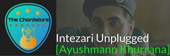 INTEZARI Unplugged Version Guitar Chords by | ft. Ayushmann Khurrana (Article 15)