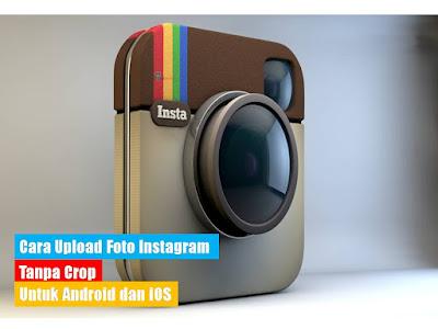Cara Upload Foto Instagram Tanpa Crop Untuk Android dan IOS Terbaru