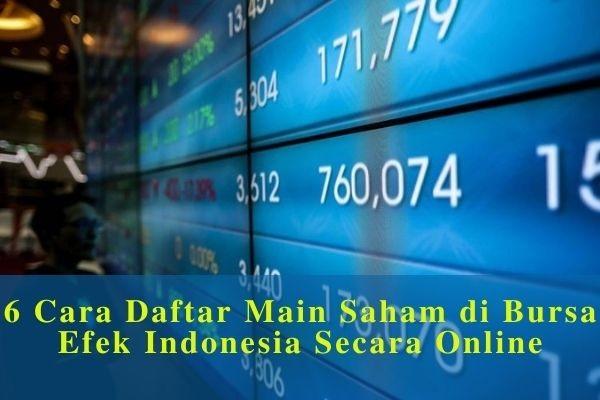 6 Cara Daftar Main Saham di Bursa Efek Indonesia Secara Online