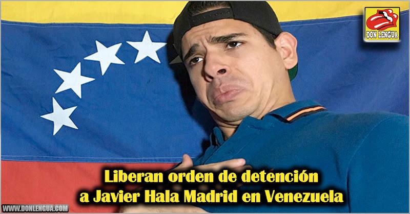 Liberan orden de detención a Javier Hala Madrid en Venezuela