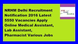 NRHM Delhi Recruitment Notification 2016 Latest 5550 Vacancies Apply Online Medical Assistant, Lab Assistant, Pharmacist Various Jobs